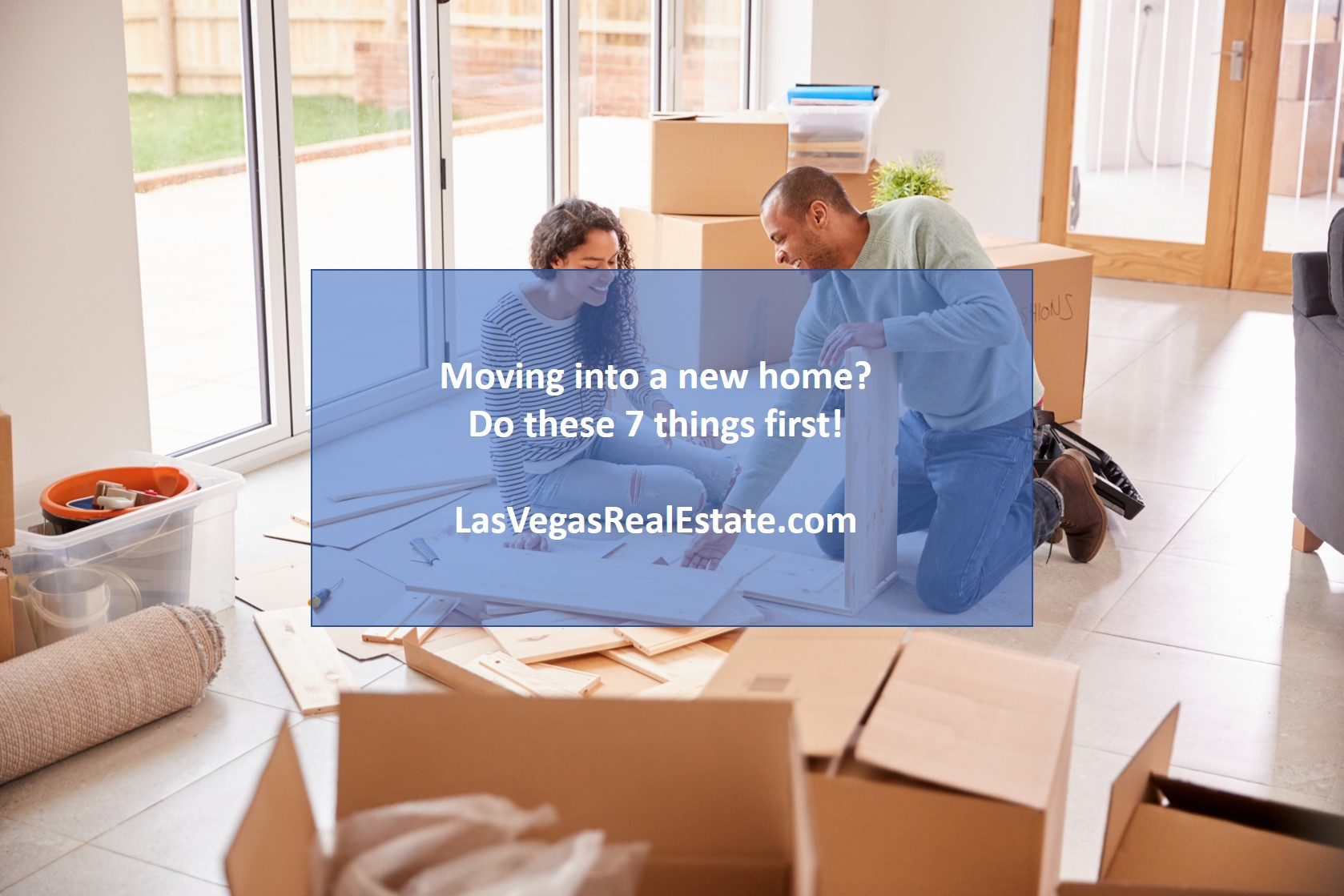 Moving into a new home? Do these 7 things first! LasVegasRealEstate.com