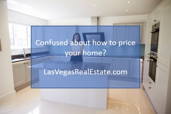 Confused about how to price your home - LasVegasRealEstate.com