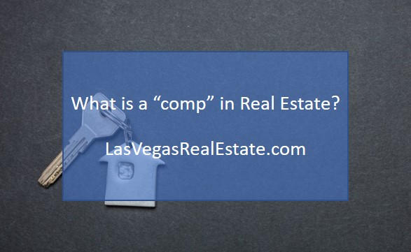 What is a comp in Real Estate - LasVegasRealEstate.com